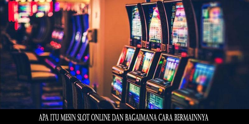 Apa Itu Mesin Slot Online Dan Bagaimana Cara Bermainnya