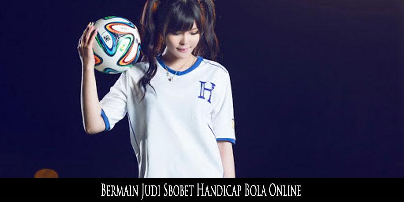 Bermain Judi Sbobet Handicap Bola Online
