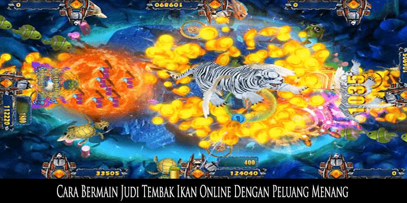 Cara Bermain Judi Tembak Ikan Online Dengan Peluang Menang
