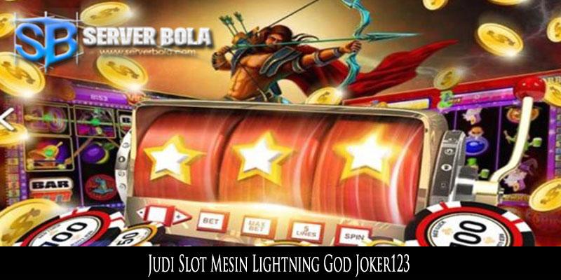 Judi Slot Mesin Lightning God Joker123