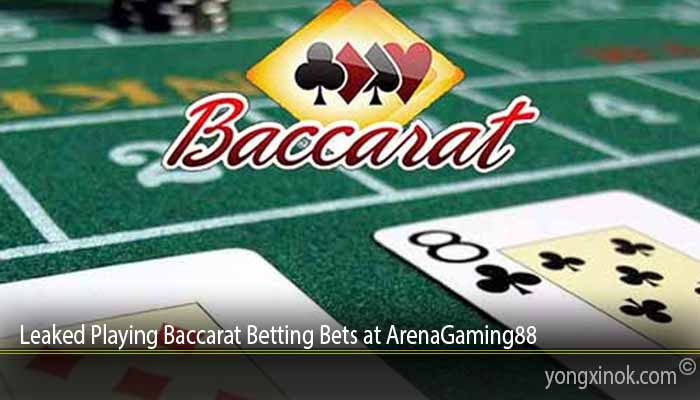 Leaked Playing Baccarat Betting Bets at ArenaGaming88