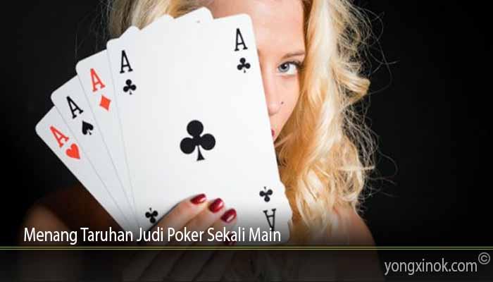 Menang Taruhan Judi Poker Sekali Main