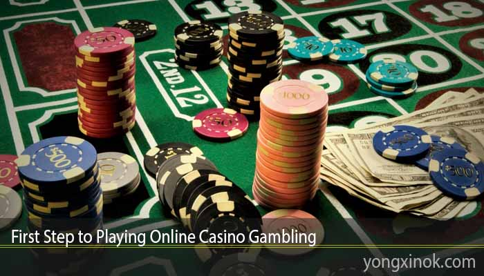 First Step to Playing Online Casino Gambling